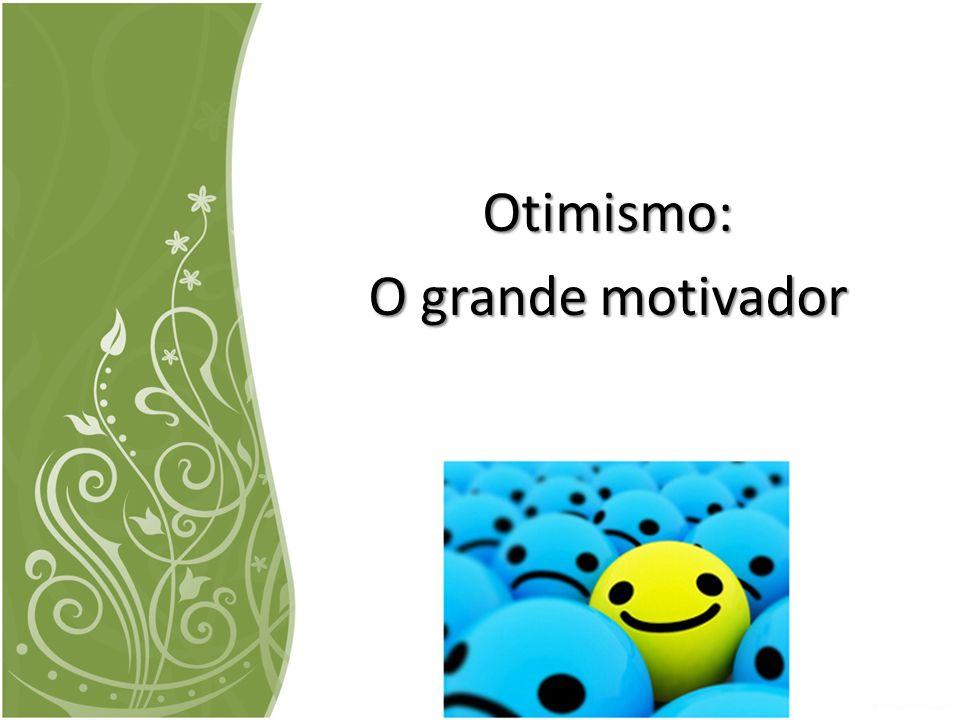 Otimismo: O grande motivador