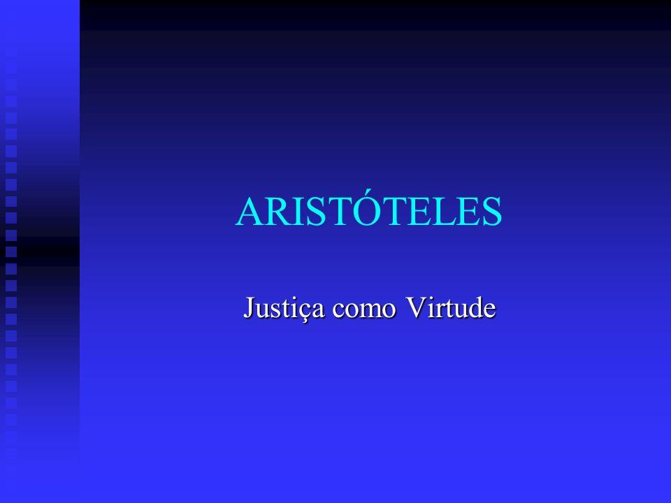 ARISTÓTELES Justiça como Virtude