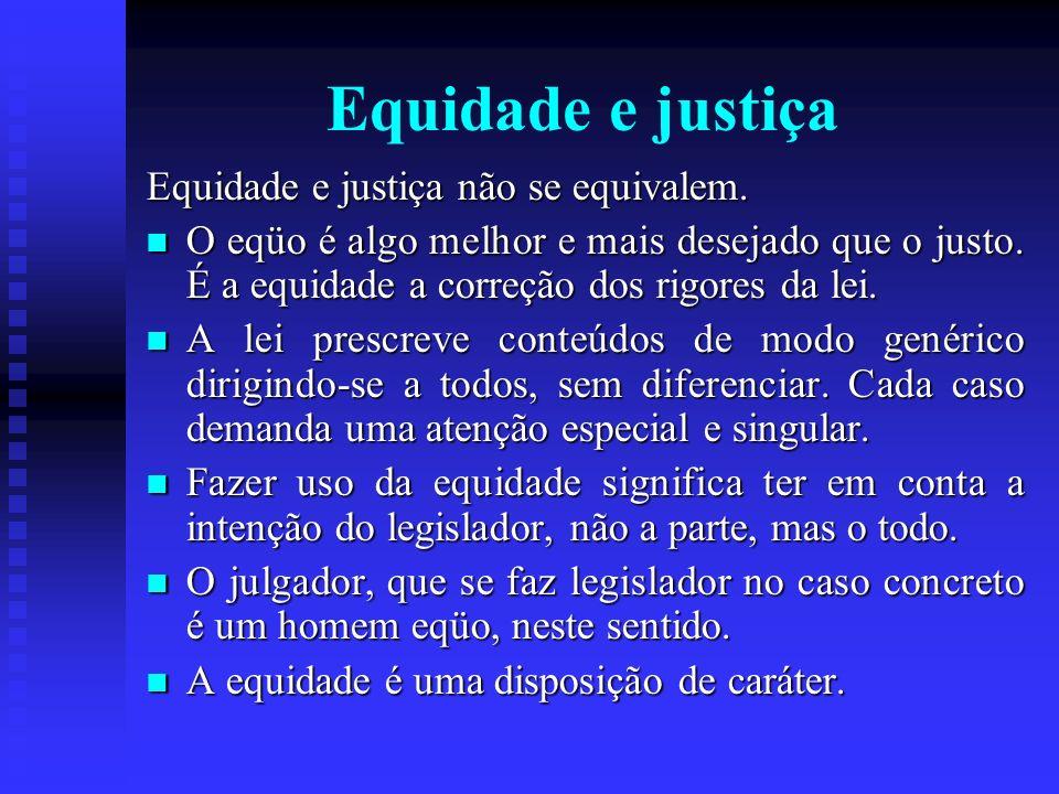 Equidade e justiça Equidade e justiça não se equivalem.