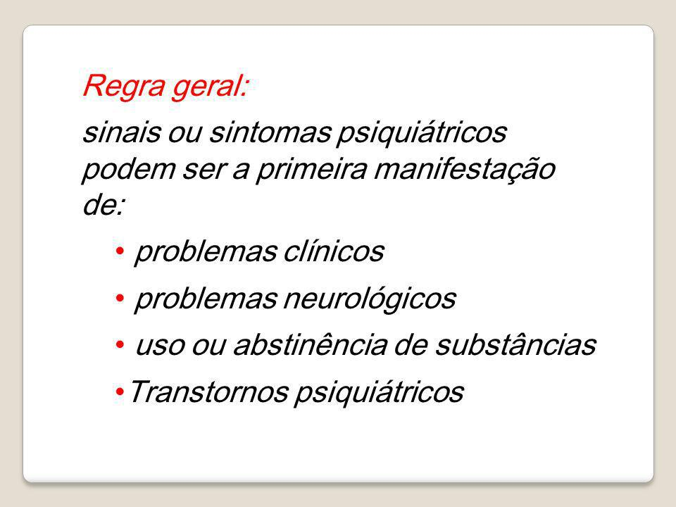 Regra geral: sinais ou sintomas psiquiátricos podem ser a primeira manifestação de: problemas clínicos.