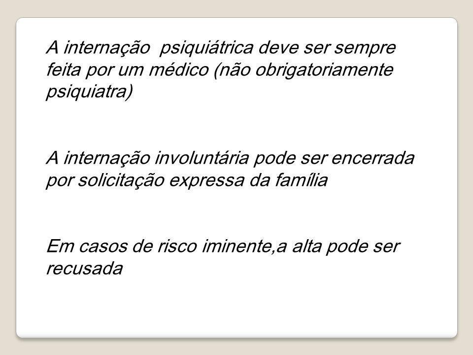 A internação psiquiátrica deve ser sempre feita por um médico (não obrigatoriamente psiquiatra)