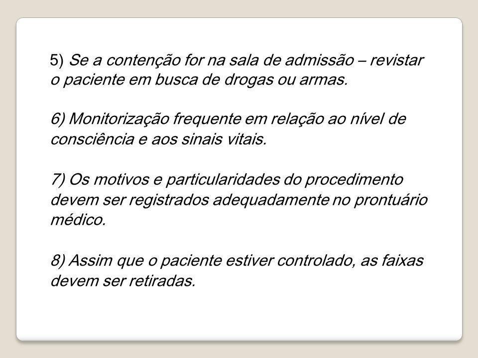 5) Se a contenção for na sala de admissão – revistar o paciente em busca de drogas ou armas.