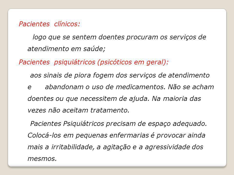 Pacientes clínicos: logo que se sentem doentes procuram os serviços de atendimento em saúde; Pacientes psiquiátricos (psicóticos em geral):