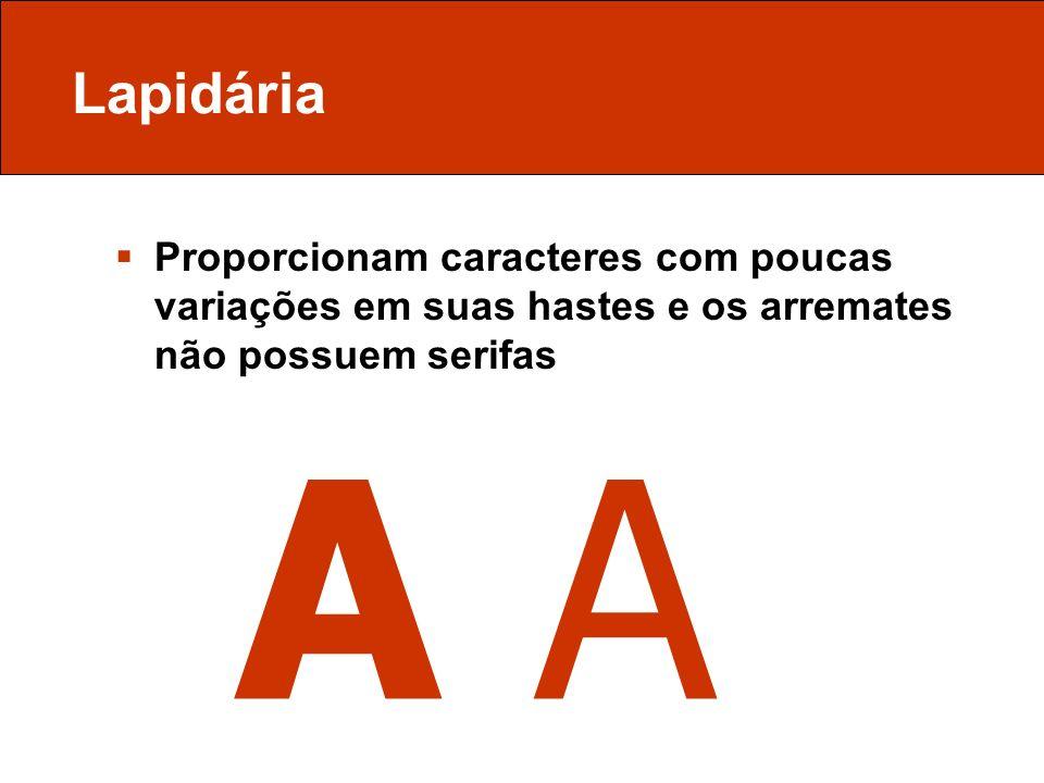 Lapidária Proporcionam caracteres com poucas variações em suas hastes e os arremates não possuem serifas.