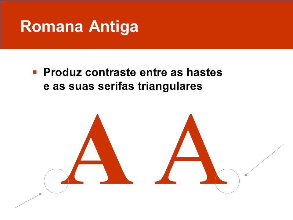 Romana Antiga Produz contraste entre as hastes e as suas serifas triangulares A A