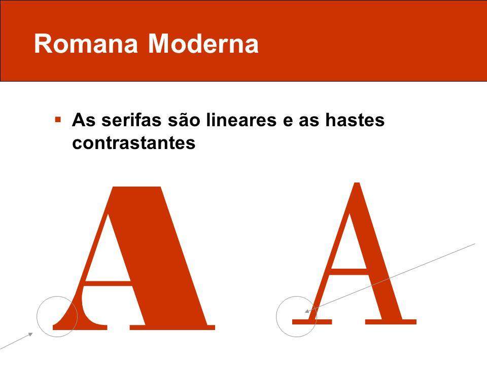 Romana Moderna As serifas são lineares e as hastes contrastantes