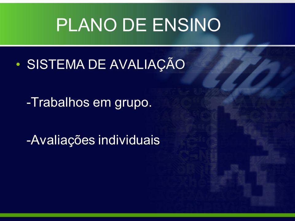 PLANO DE ENSINO SISTEMA DE AVALIAÇÃO -Trabalhos em grupo.