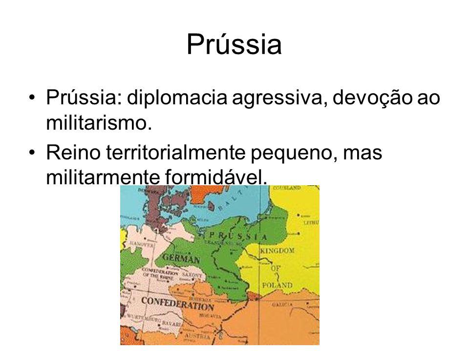 Prússia Prússia: diplomacia agressiva, devoção ao militarismo.