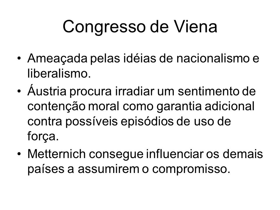 Congresso de Viena Ameaçada pelas idéias de nacionalismo e liberalismo.