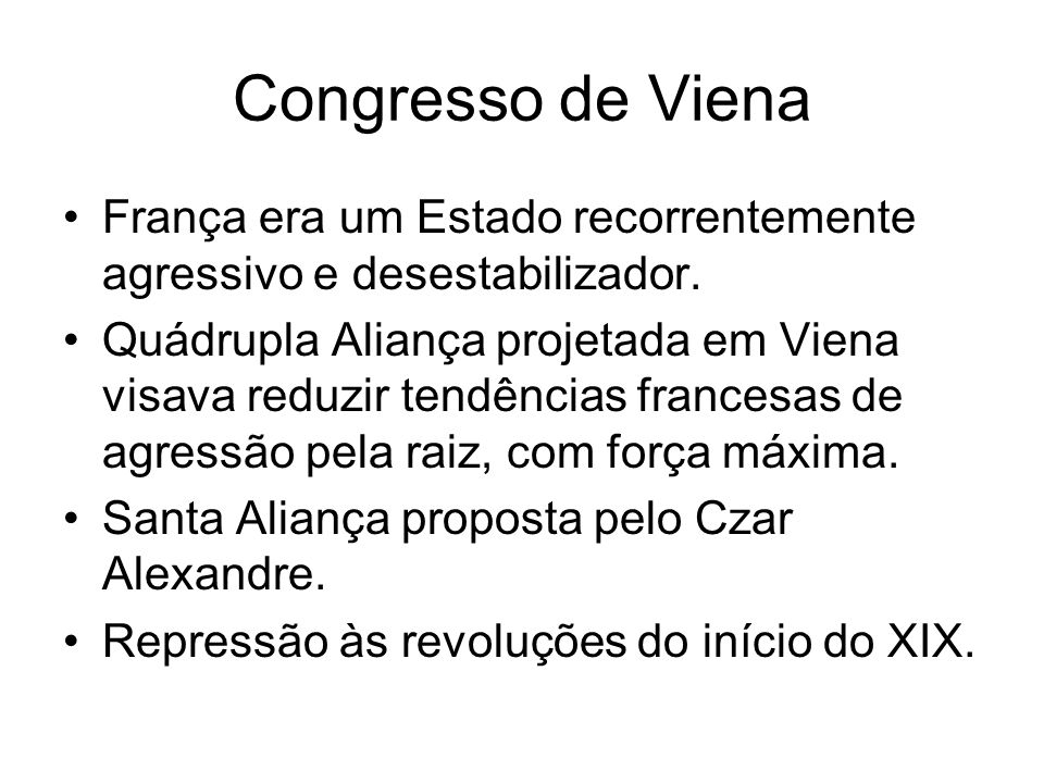 Congresso de Viena França era um Estado recorrentemente agressivo e desestabilizador.
