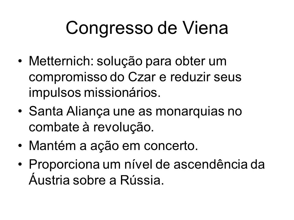 Congresso de VienaMetternich: solução para obter um compromisso do Czar e reduzir seus impulsos missionários.
