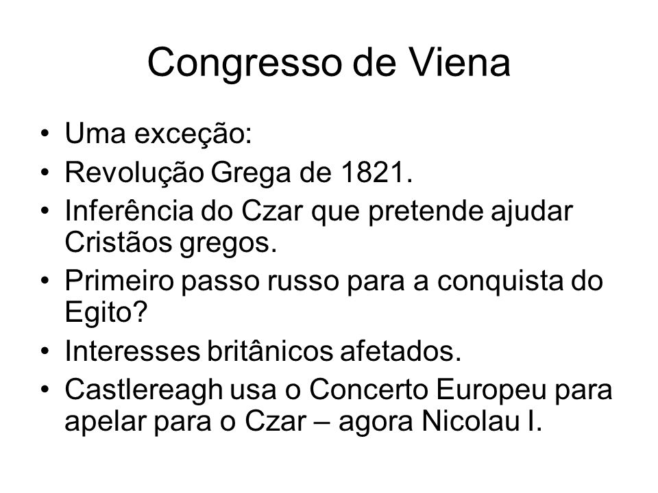 Congresso de Viena Uma exceção: Revolução Grega de 1821.