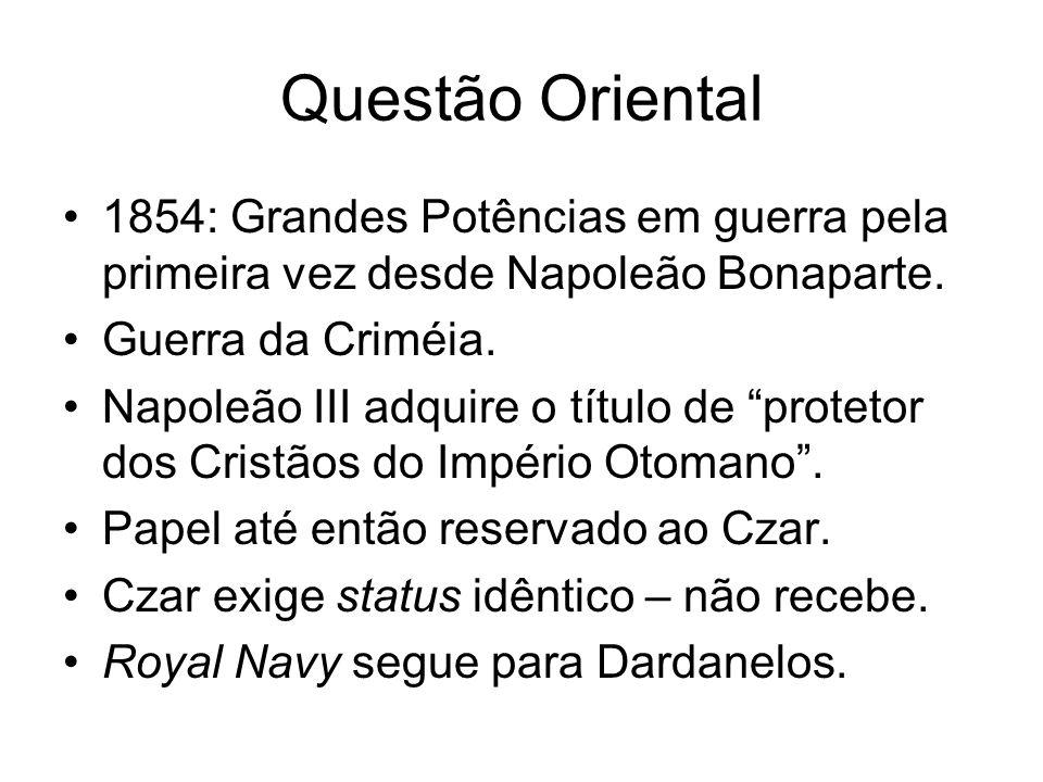 Questão Oriental1854: Grandes Potências em guerra pela primeira vez desde Napoleão Bonaparte. Guerra da Criméia.