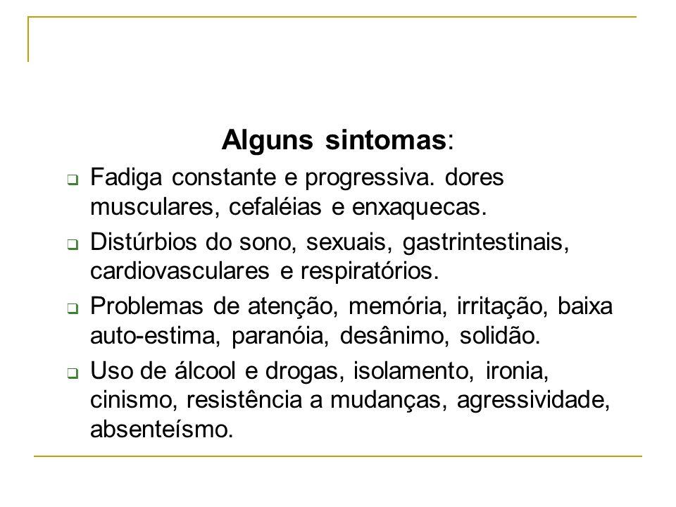Alguns sintomas: Fadiga constante e progressiva. dores musculares, cefaléias e enxaquecas.