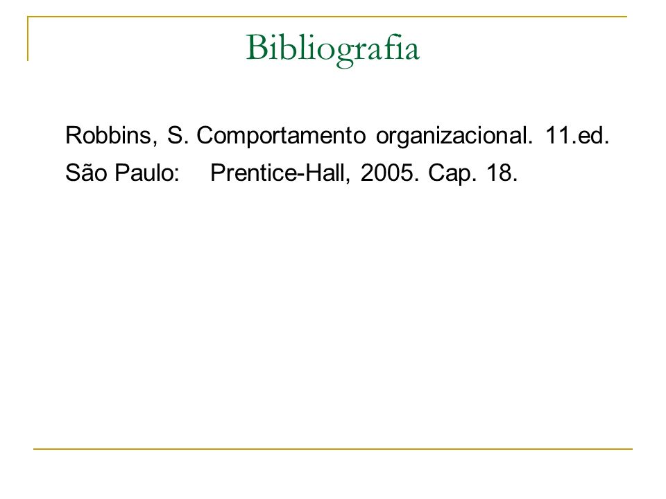 Bibliografia Robbins, S. Comportamento organizacional. 11.ed.