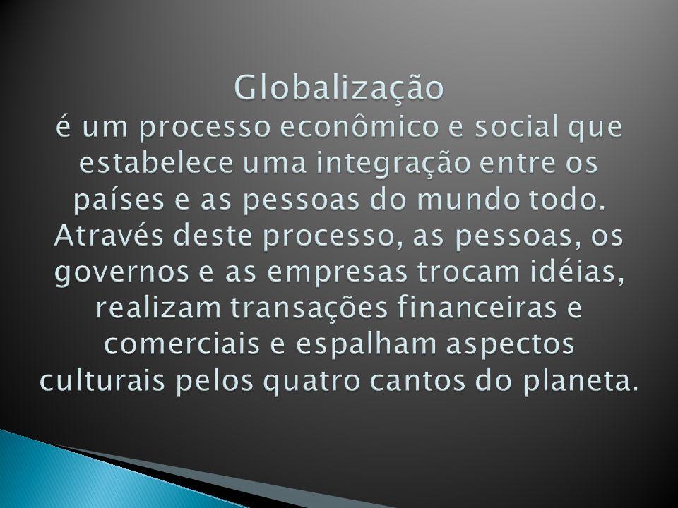Globalização é um processo econômico e social que estabelece uma integração entre os países e as pessoas do mundo todo.