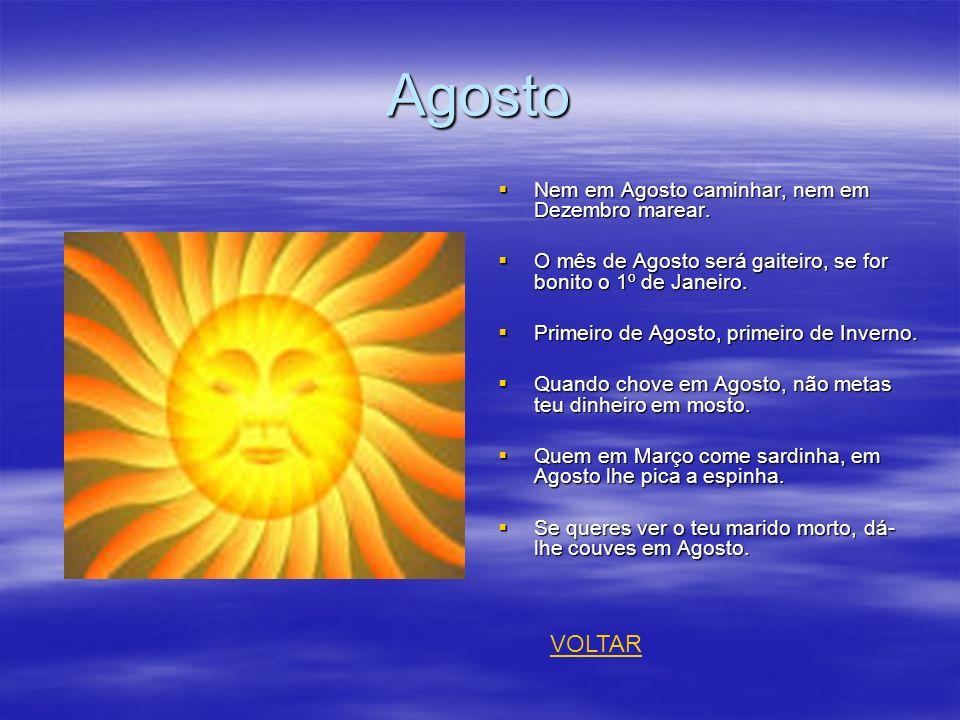 Agosto VOLTAR Nem em Agosto caminhar, nem em Dezembro marear.
