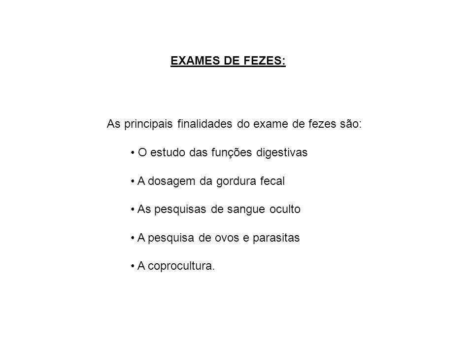 EXAMES DE FEZES: As principais finalidades do exame de fezes são: • O estudo das funções digestivas.