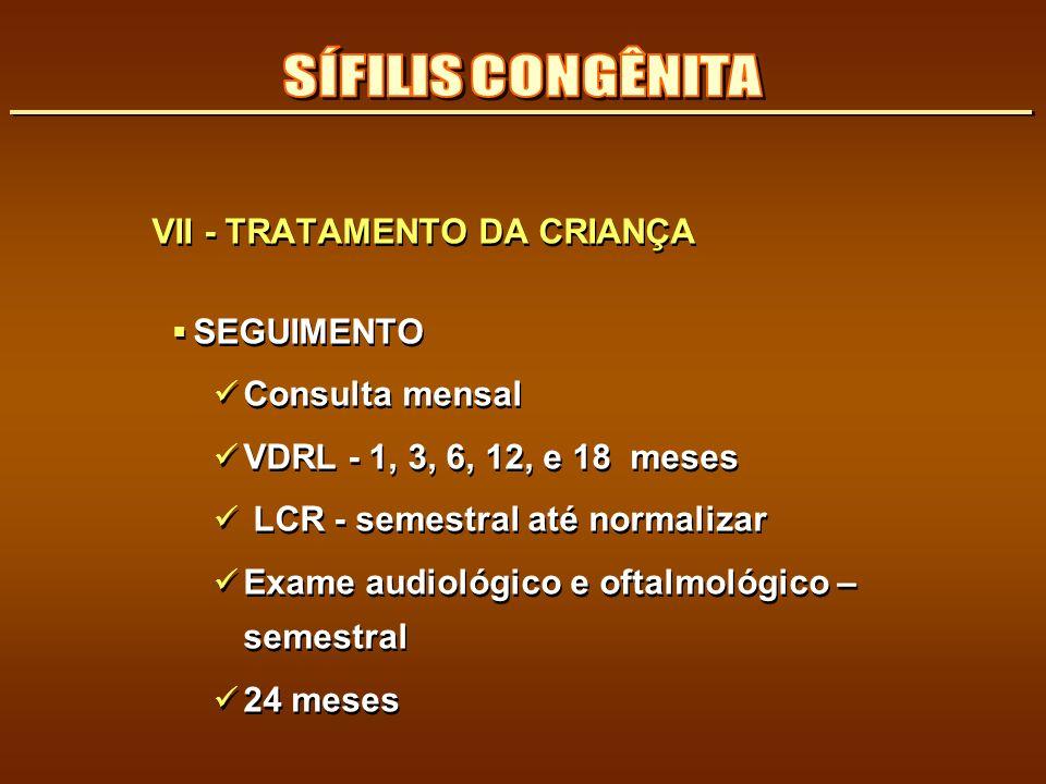 SÍFILIS CONGÊNITA VII - TRATAMENTO DA CRIANÇA SEGUIMENTO