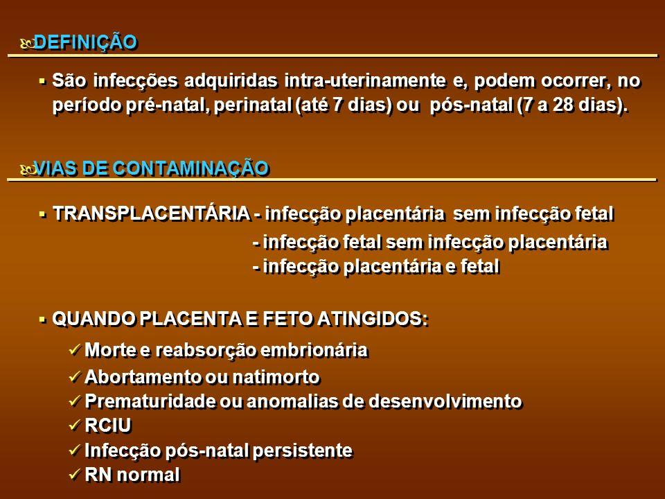 DEFINIÇÃOSão infecções adquiridas intra-uterinamente e, podem ocorrer, no período pré-natal, perinatal (até 7 dias) ou pós-natal (7 a 28 dias).