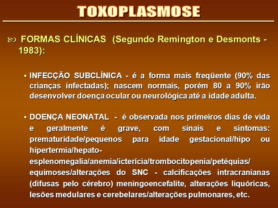 TOXOPLASMOSE FORMAS CLÍNICAS (Segundo Remington e Desmonts - 1983):