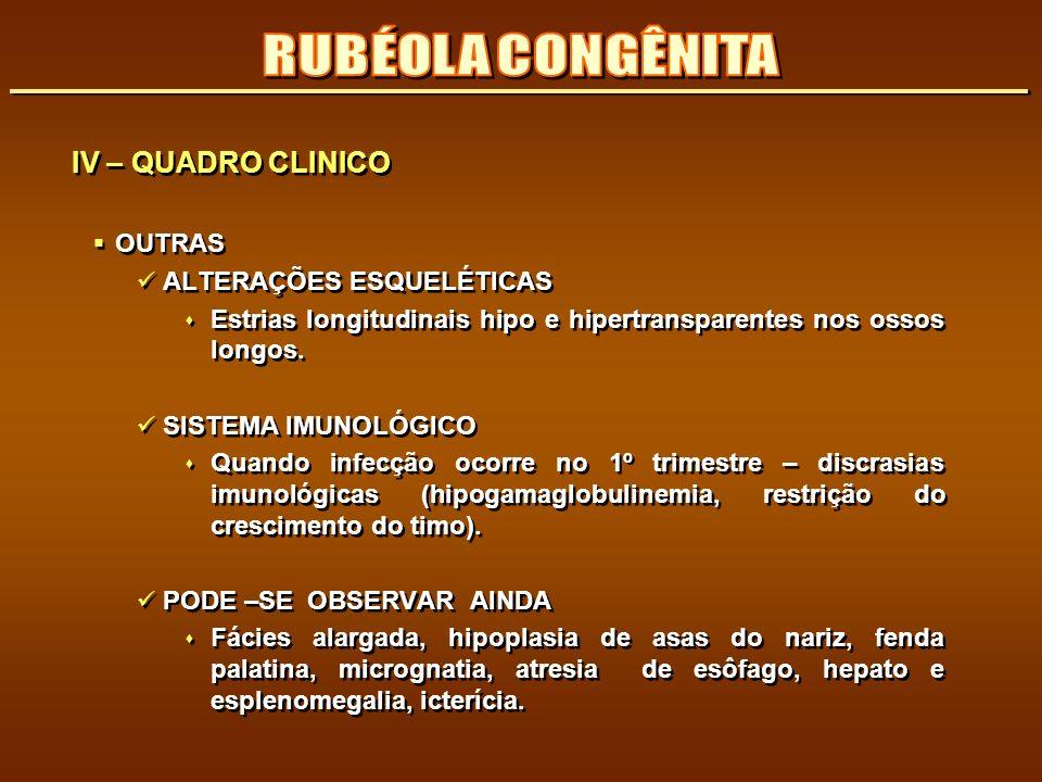 RUBÉOLA CONGÊNITA IV – QUADRO CLINICO OUTRAS ALTERAÇÕES ESQUELÉTICAS