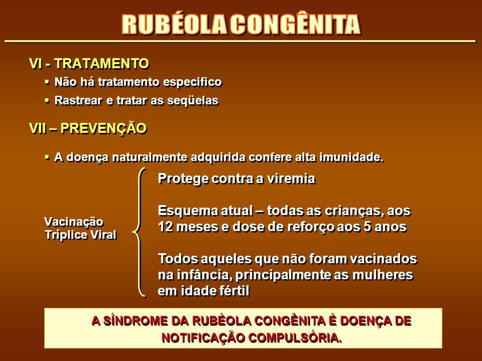 A SÍNDROME DA RUBÉOLA CONGÊNITA É DOENÇA DE NOTIFICAÇÃO COMPULSÓRIA.