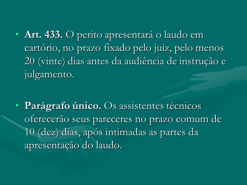 Art. 433. O perito apresentará o laudo em cartório, no prazo fixado pelo juiz, pelo menos 20 (vinte) dias antes da audiência de instrução e julgamento.