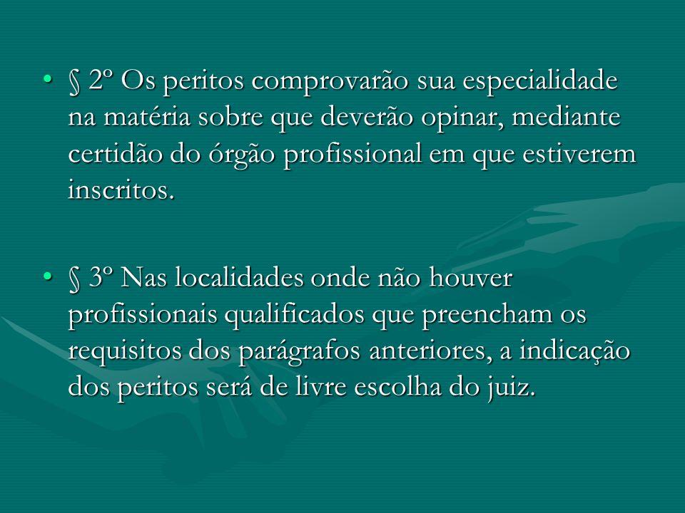 § 2º Os peritos comprovarão sua especialidade na matéria sobre que deverão opinar, mediante certidão do órgão profissional em que estiverem inscritos.