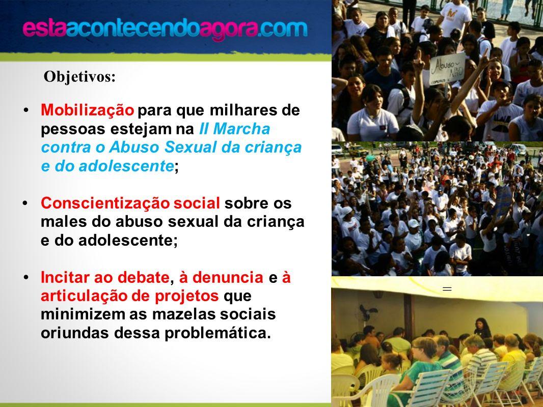 Objetivos: . Mobilização para que milhares de pessoas estejam na II Marcha contra o Abuso Sexual da criança e do adolescente;