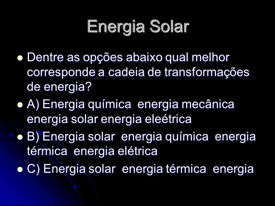 Energia Solar Dentre as opções abaixo qual melhor corresponde a cadeia de transformações de energia
