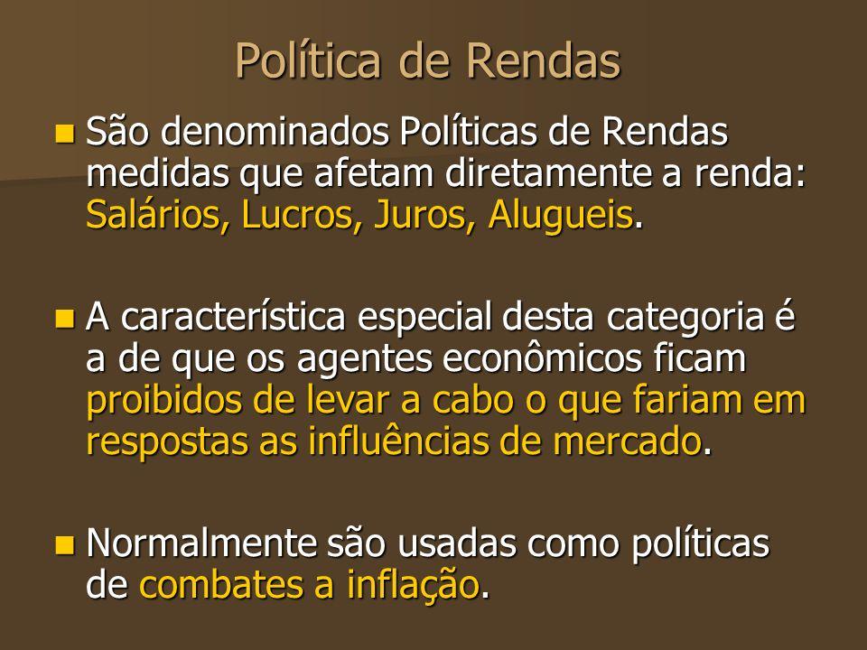 Política de Rendas São denominados Políticas de Rendas medidas que afetam diretamente a renda: Salários, Lucros, Juros, Alugueis.