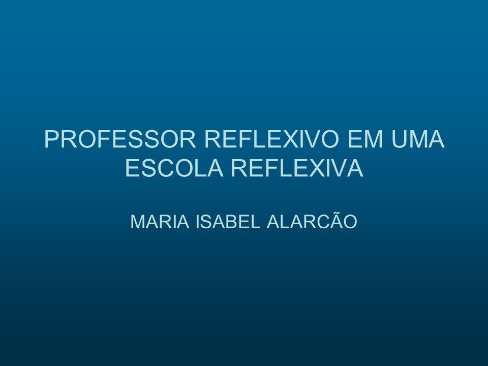 PROFESSOR REFLEXIVO EM UMA ESCOLA REFLEXIVA
