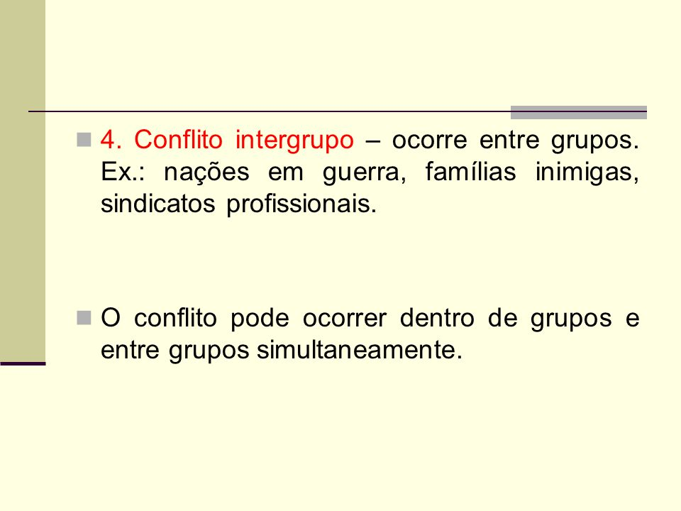 4. Conflito intergrupo – ocorre entre grupos. Ex