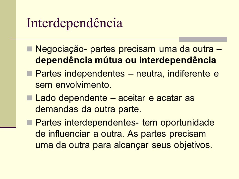 Interdependência Negociação- partes precisam uma da outra – dependência mútua ou interdependência.