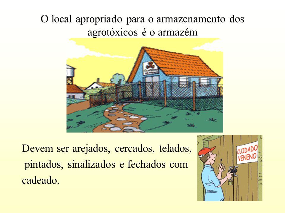 O local apropriado para o armazenamento dos agrotóxicos é o armazém