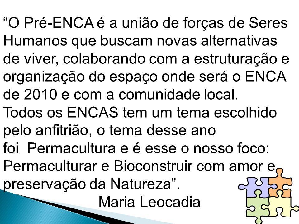 O Pré-ENCA é a união de forças de Seres Humanos que buscam novas alternativas de viver, colaborando com a estruturação e organização do espaço onde será o ENCA de 2010 e com a comunidade local.