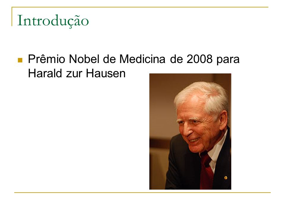Introdução Prêmio Nobel de Medicina de 2008 para Harald zur Hausen