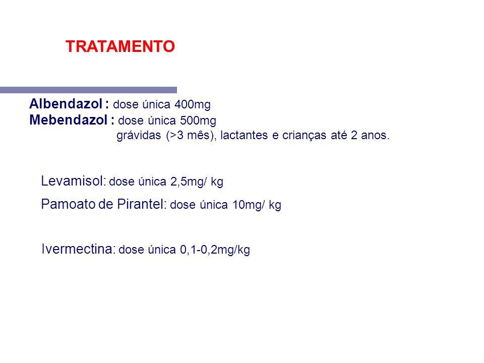 TRATAMENTO Albendazol : dose única 400mg Mebendazol : dose única 500mg