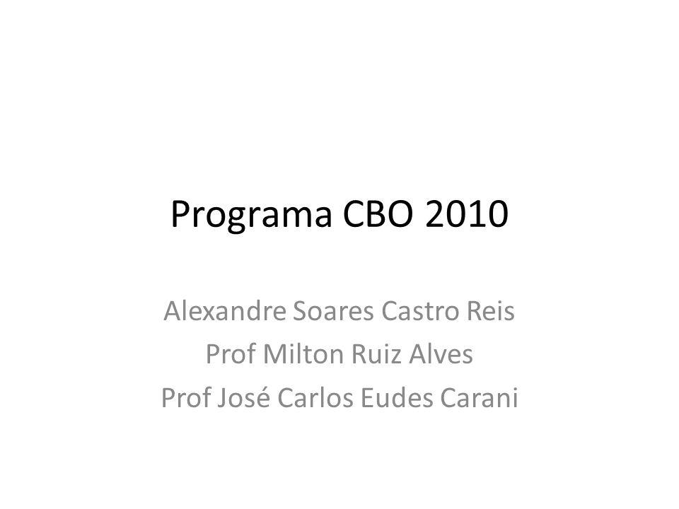 Programa CBO 2010 Alexandre Soares Castro Reis Prof Milton Ruiz Alves
