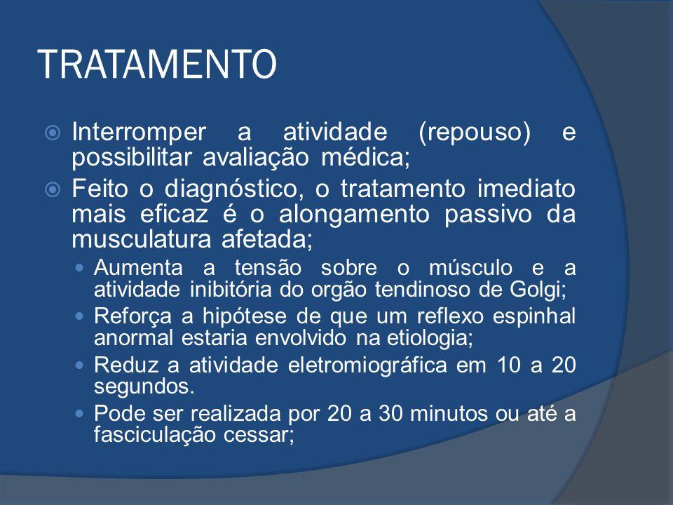 TRATAMENTO Interromper a atividade (repouso) e possibilitar avaliação médica;