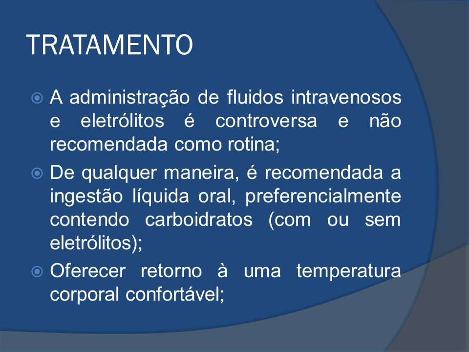TRATAMENTOA administração de fluidos intravenosos e eletrólitos é controversa e não recomendada como rotina;