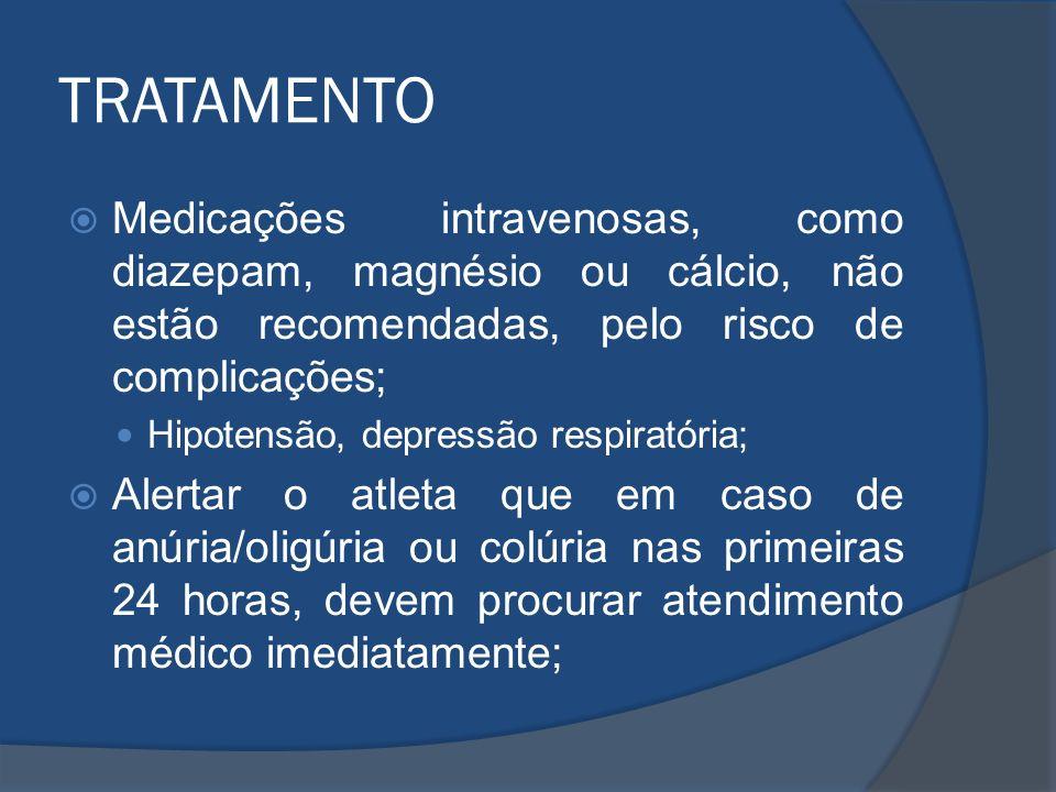 TRATAMENTO Medicações intravenosas, como diazepam, magnésio ou cálcio, não estão recomendadas, pelo risco de complicações;