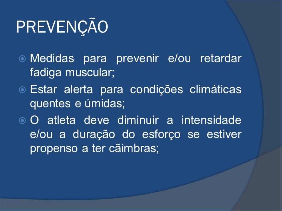 PREVENÇÃO Medidas para prevenir e/ou retardar fadiga muscular;