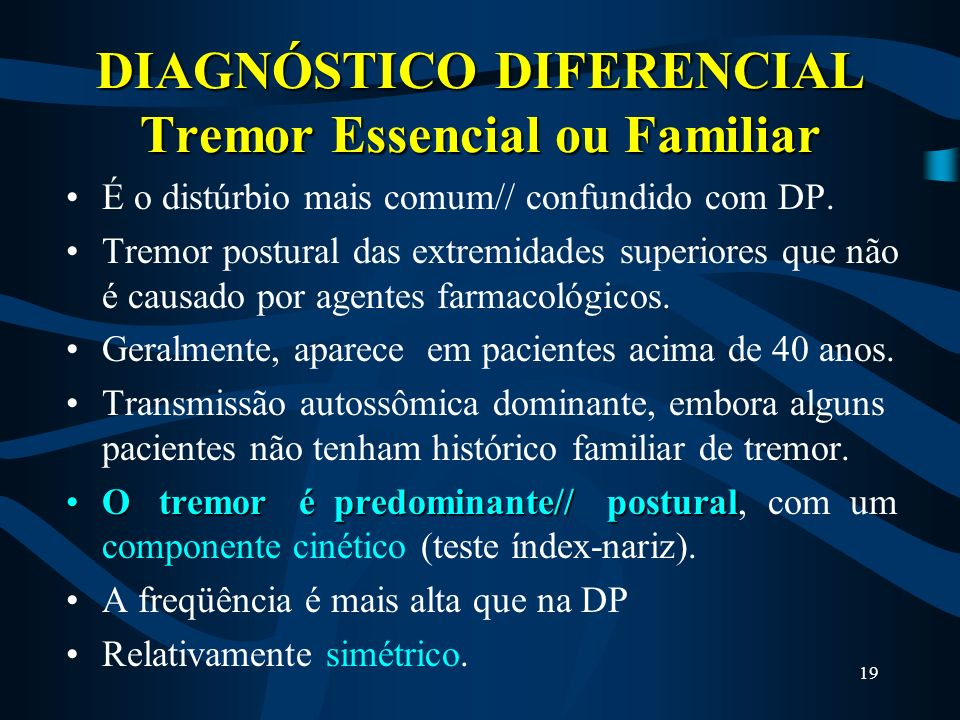DIAGNÓSTICO DIFERENCIAL Tremor Essencial ou Familiar