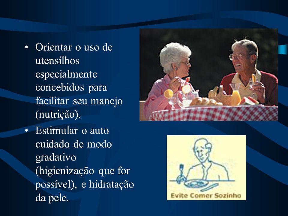 Orientar o uso de utensílhos especialmente concebidos para facilitar seu manejo (nutrição).