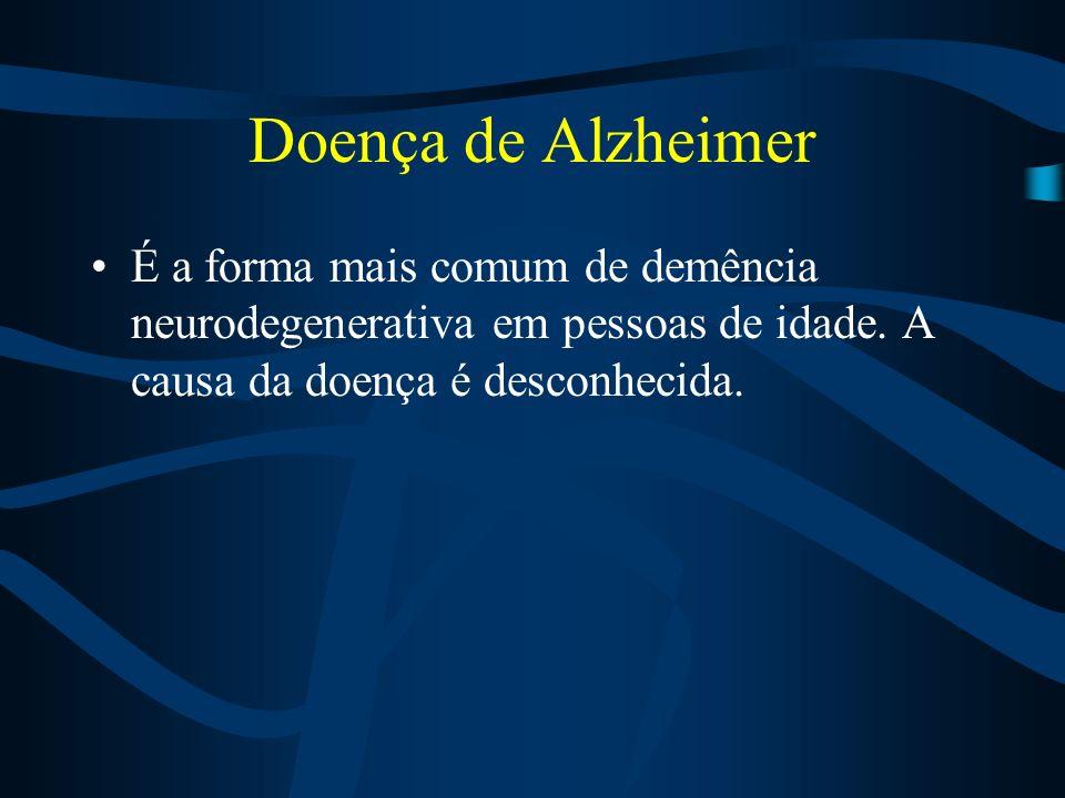 Doença de Alzheimer É a forma mais comum de demência neurodegenerativa em pessoas de idade.