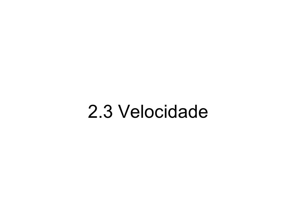 2.3 Velocidade