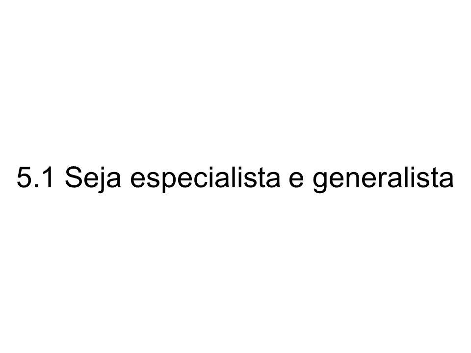 5.1 Seja especialista e generalista