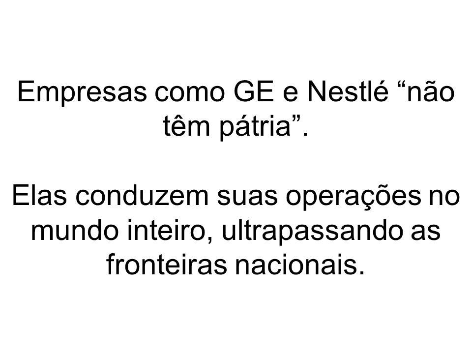 Empresas como GE e Nestlé não têm pátria